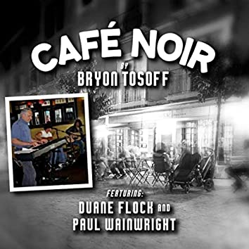 Cafe Noir (feat. Duane Flock & Paul Wainwright)