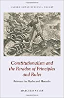 Constitutionalism and the Paradox of Principles and Rules: Between the Hydra and Hercules (Oxford Constitutional Theory)
