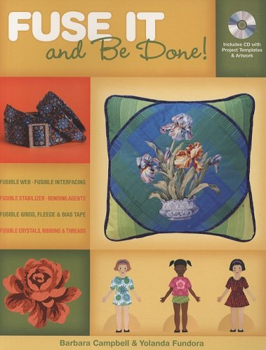 Fuse it and be Done!: Finish Projects Faster Using Fusible Products