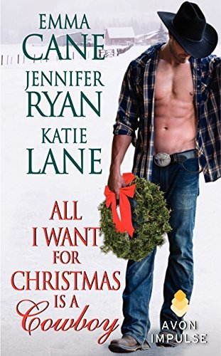All I Want for Christmas is a Cowboy by Jennifer Ryan Katie Lane Emma Cane(2013-12-23)