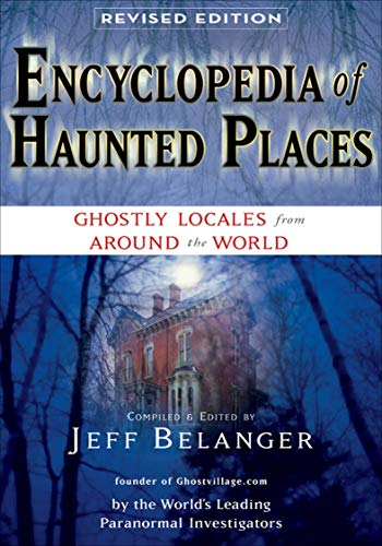 Encyclopedia of Haunted Places, Revised Edition: Ghostly Locales From Around the World (English Edition)