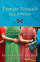 Female Nomad and Friends: Tales of Breaking Free and Breaking Bread Around the World by Rita Golden Gelman (2010-06-01)