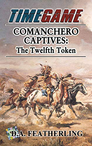 Book: Comanchero Captives - The Twelfth Token (Time Game Book 12) by D. A. Featherling