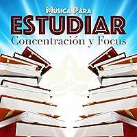 Música para Estudiar y Musica Relajante para Trabajar - Concentración y Focus para Leer, Trabajar y Memorizar Rápido