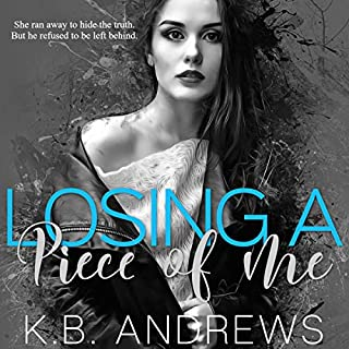 Losing a Piece of Me                   By:                                                                                                                                 K.B. Andrews                               Narrated by:                                                                                                                                 Sarah Puckett                      Length: 6 hrs and 54 mins     14 ratings     Overall 4.6