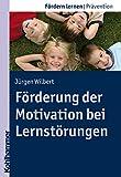 Förderung der Motivation bei Lernstörungen (Fördern lernen 17)