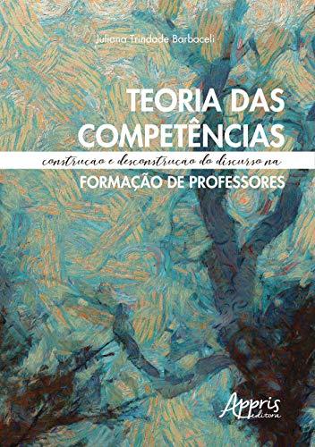 Teoria das Competências. Construção e Desconstrução do Discurso na Formação de Professores