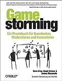 Gamestorming: Ein Praxisbuch für Querdenker, Moderatoren und Innovatoren - Dave Gray