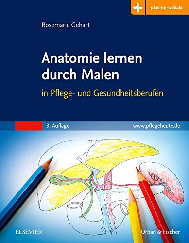 Anatomie lernen durch Malen: in Pflege- und Gesundheitsberufen - Mit Zugang zum Elsevier-Portal