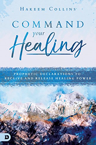 Command Your Healing: Prophetic Declarations to Receive and Release Healing Power (English Edition)