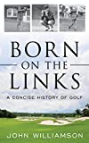 Born on the Links: A Concise History of Golf (English Edition)...