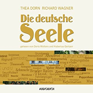Die deutsche Seele                   Autor:                                                                                                                                 Thea Dorn,                                                                                        Richard Wagner                               Sprecher:                                                                                                                                 Doris Wolters,                                                                                        Hubertus Gertzen                      Spieldauer: 7 Std. und 8 Min.     23 Bewertungen     Gesamt 4,6