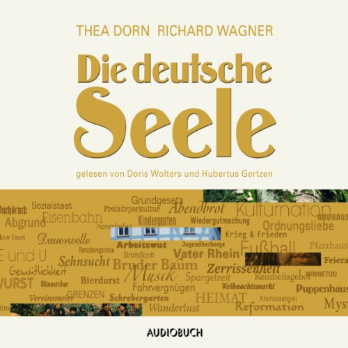 Die deutsche Seele                   By:                                                                                                                                 Thea Dorn,                                                                                        Richard Wagner                               Narrated by:                                                                                                                                 Doris Wolters,                                                                                        Hubertus Gertzen                      Length: 7 hrs and 8 mins     Not rated yet     Overall 0.0