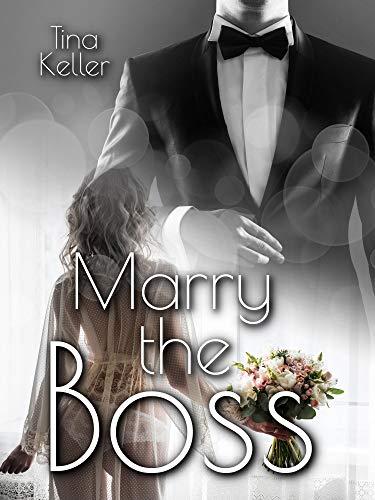 Marry the Boss von [Tina Keller]