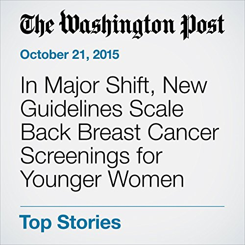 In Major Shift, New Guidelines Scale Back Breast Cancer Screenings for Younger Women audiobook cover art