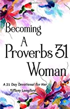 Becoming a Proverbs 31 Woman: A 21 Day Devotional for Her