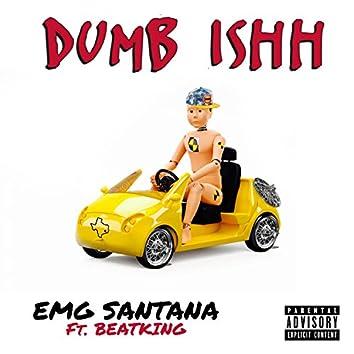 Dumb Ishh (feat. Beatking)