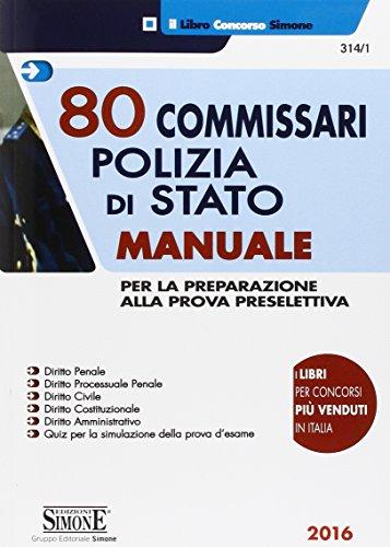 80 commissari nella Polizia di Stato. Manuale per la preparazione alla prova preselettiva. Quiz per la simulazione della prova d'esame