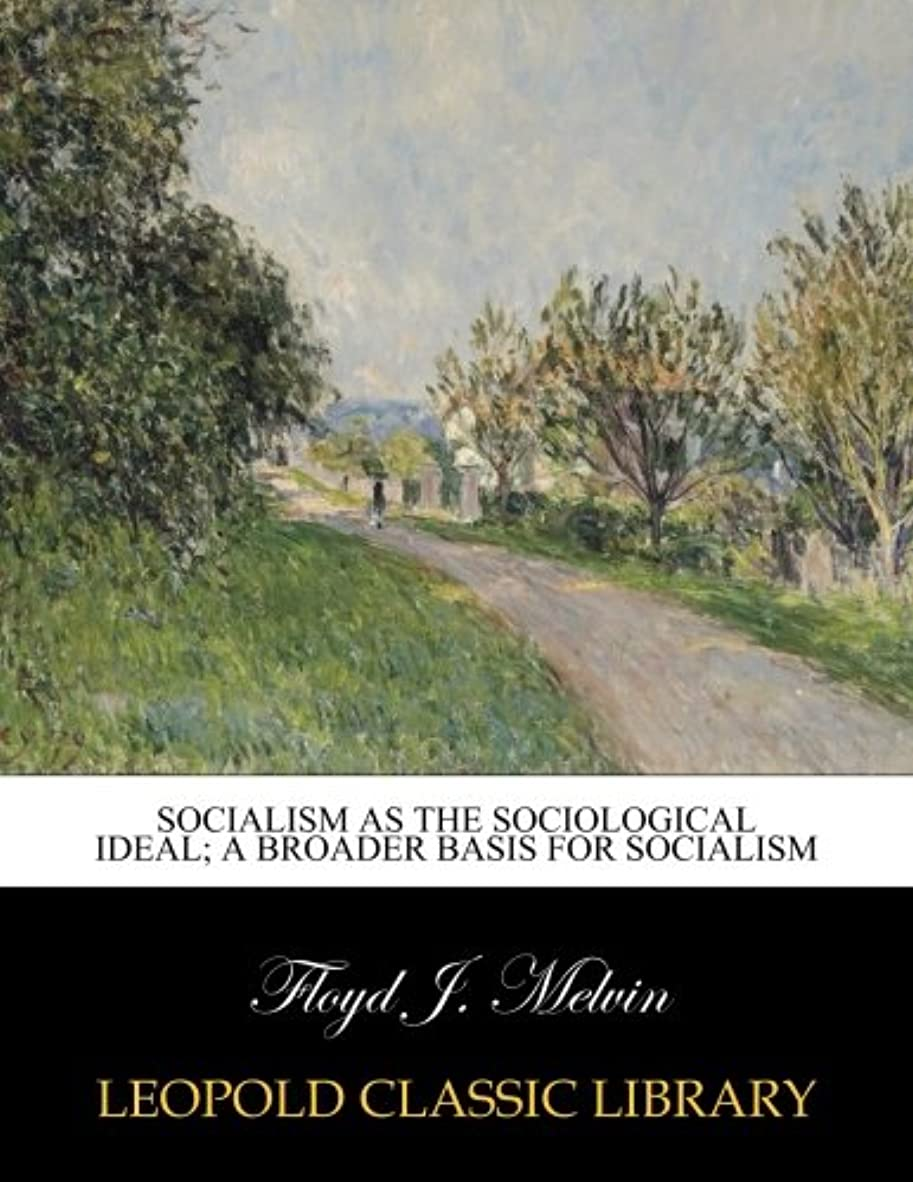 入植者ファンタジー才能のあるSocialism as the sociological ideal; a broader basis for socialism