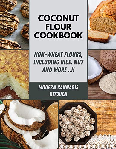 Coconut Flour Cookbook: Recipes to Boost Your Health, Tasty Paleo Coconut Flour Recipes , Nut, Coconut, Teff, Sorghum Flours and Buckwheat and much More !! | Step-by-Step For Beginners