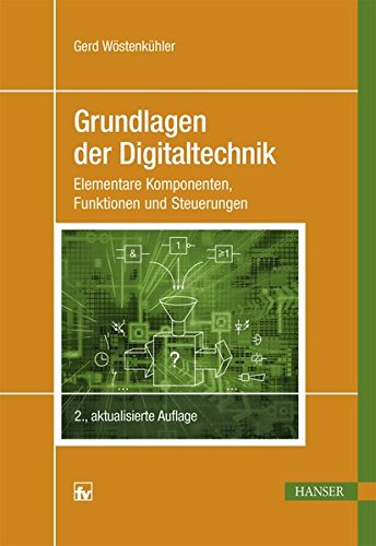 Grundlagen der Digitaltechnik: Elementare Komponenten, Funktionen und Steuerungen