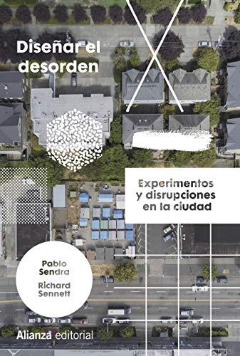 Diseñar el desorden: Experimentos y disrupciones en la ciudad (Alianza Ensayo nº...