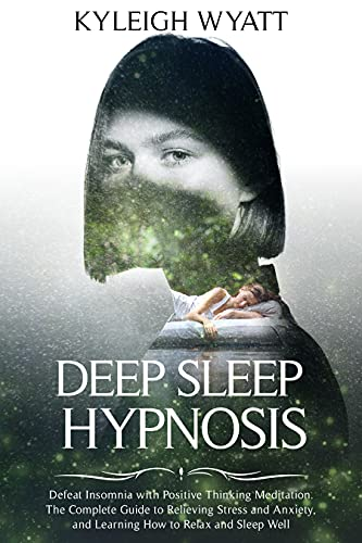 Deep Sleep Hypnosis : Defeat Insomnia with Positive Thinking Meditation. The Complete Guide to Relieving Stress and Anxiety and Learning How to Relax and ... Well (HYPNOSIS UNVEILED) (English Edition)