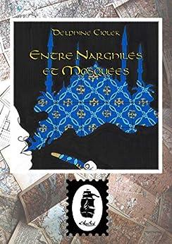 Entre Narghilés et Mosquées: Carnet d'Istanbul (French Edition) by [Delphine Ciolek]