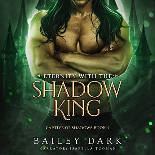 Eternity with the Shadow King Audiobook By Bailey Dark cover art