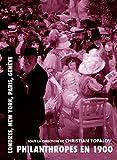 Philanthropes en 1900. Londres, New York, Paris, Genève