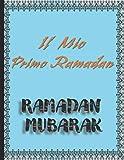 Il Mio Primo Ramadan: Ramadan Mubarak Notebook Journal per creare il vostro pianificatore per questo grande mese dell'anno