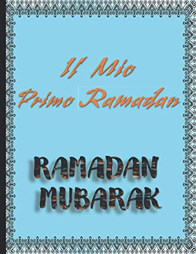 Il Mio Primo Ramadan: Ramadan Mubarak Notebook Journal per creare il vostro pianificatore per questo grande mese dell\'anno