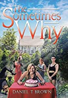 The Sometimes Why: Short Stories, Monologues, and Words to That Effect
