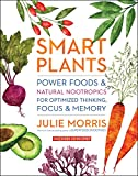 Image of Smart Plants: Power Foods & Natural Nootropics for Optimized Thinking, Focus & Memory