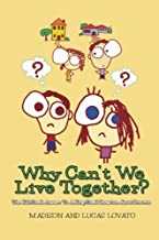 Why Can't We Live Together?: The Kid-Sized Answer To A King-Sized Question About Divorce