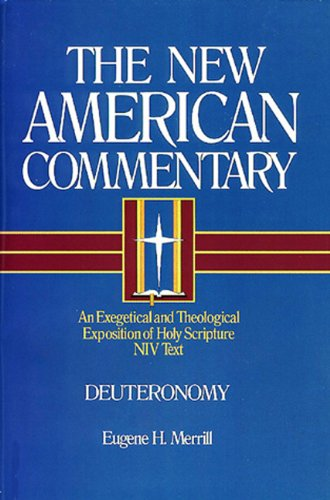Deuteronomy: An Exegetical and Theological Exposition of Holy Scripture (Volume 4) (The New American Commentary)