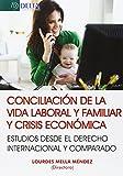 Conciliación De La Vida Laboral Y Familiar Y Crisis Económicas. Estudios Desde El Derecho Internacional Y Comparado