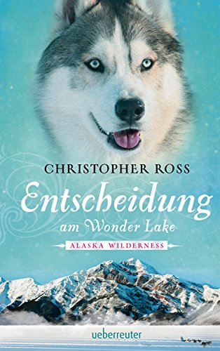 Alaska Wilderness - Entscheidung am Wonder Lake (Bd. 6)