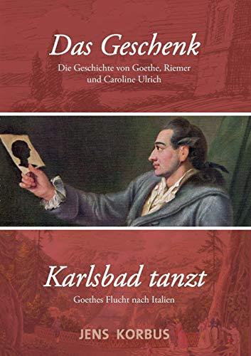 Das Geschenk & Karlsbad tanzt: Zwei Erzählungen über Goethe