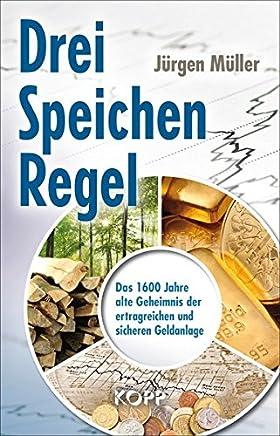 Drei-Speichen-Regel: Das 1600 Jahre alte Geheimnis der ertragreichen und sicheren Geldanlage : B�cher