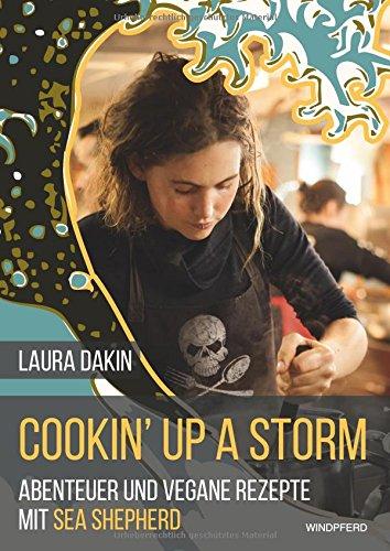 Cookin' Up A Storm: Abenteuer und vegane Rezepte von Sea Shepherd's