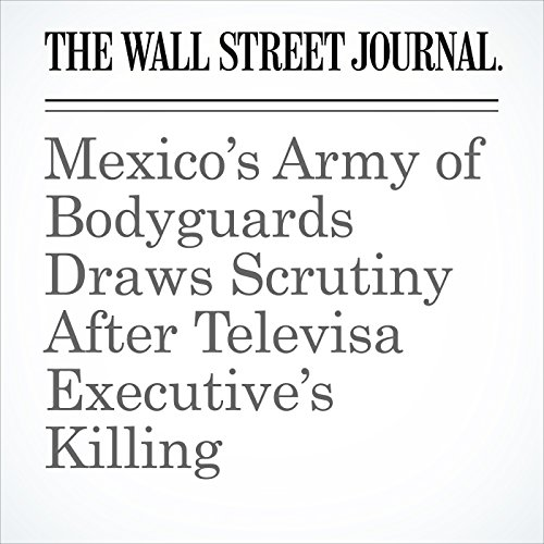 Mexico's Army of Bodyguards Draws Scrutiny After Televisa Executive's Killing copertina