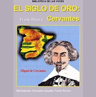 El Siglo de Oro     Cervantes              Autor:                                                                                                                                 Frank Rivera                               Sprecher:                                                                                                                                 Graciela Lecube,                                                                                        Frank Rivera                      Spieldauer: 1 Std. und 43 Min.     1 Bewertung     Gesamt 4,0