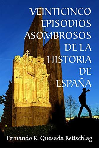 Veinticinco episodios asombrosos de la historia de España eBook: Quesada Rettschlag, Fernando R.: Amazon.es: Tienda Kindle
