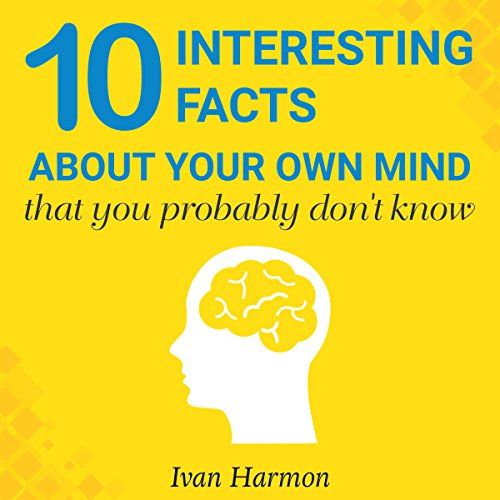 10 Interesting Facts About Your Own Mind That You Probably Don't Know audiobook cover art