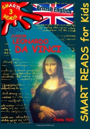 Children\'s Educational Book \'Junior Leonardo da Vinci\': An Introduction to the Art, Science and Inventions of this Great Genius\' Age 7 8 9 10 year-olds. [British English]: 3 (\'SMART READS for Kids\') by Holt, Fiona (2013) Paperback