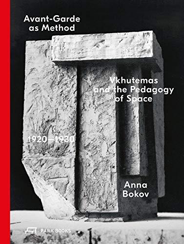 Avant-Garde As Method: Vkhutemas and the Pedagogy of Space 1920-1930
