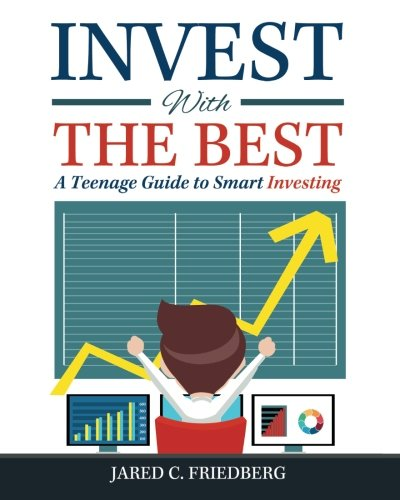 Real Estate Investing Books! - Invest with the Best: A Teenage Guide to Smart Investing