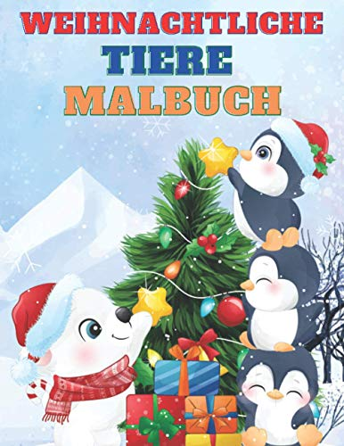 Weihnachtliche Tiere Malbuch: 50 Schöne Und Süße Tiere Zum Ausmalen | Weihnachtsmalbuch Zum Ausmalen Für Mädchen Und Jungen | Weihnachten Malbuch Für Kinder Von 3-8 Jahren
