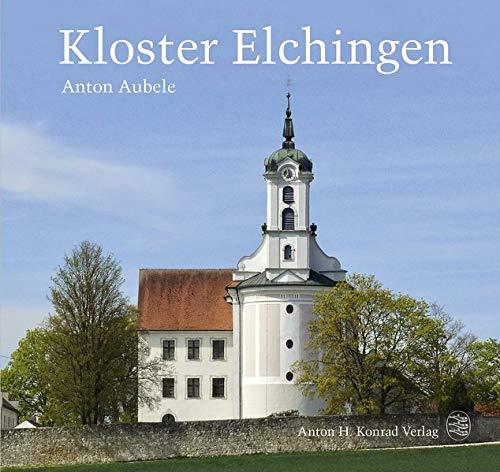 Kloster Elchingen: Die Benediktinerreichsabtei vom Ende des Dreißigjährigen Krieges bis zur Säkularisation 1648–1802/03